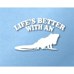 Life's Better With a Iguana...